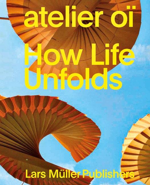 Atelier O How Life Unfolds   2018    Lars Mller            .